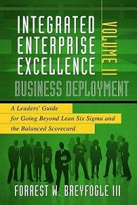 Integrated Enterprise Excellence Volume II - A Leaders' Guide for Going Beyond Lean Six Sigma and the Balanced Scorecard