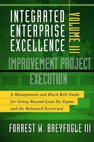 Integrated Enterprise Excellence Volume III - A Management and Black Belt Guide for Going Beyond Lean Six Sigma and the Balanced Scorecard