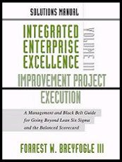 Solutions Manual: Integrated Enterprise Excellence Volume III-Improvement Project Execution